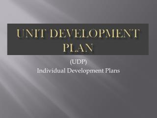 Unit Development Plan
