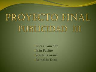 Proyecto Final PUBLICIDAD  III