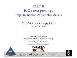 PART II BoD server prototype  Implementation & technical details MB-NG workshop @ UCL