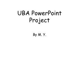 UBA PowerPoint Project
