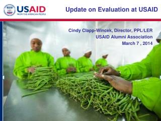 Cindy Clapp- Wincek , Director, PPL/LER USAID Alumni Association March 7 , 2014