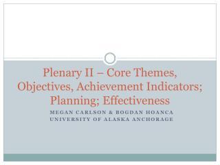 Plenary II – Core Themes, Objectives, Achievement Indicators; Planning; Effectiveness