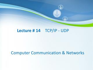 Lecture # 14  TCP/IP - UDP