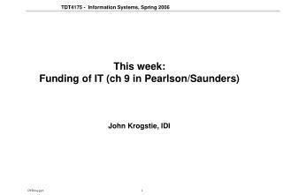 This week: Funding of IT (ch 9 in Pearlson/Saunders)