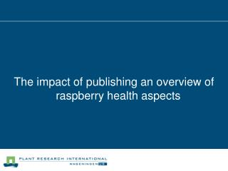 The impact of publishing an overview of raspberry health aspects