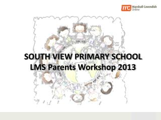 SOUTH VIEW PRIMARY SCHOOL LMS Parents Workshop 2013