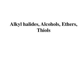 Alkyl halides, Alcohols, Ethers, Thiols