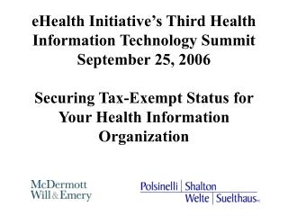EHealth Initiative s Third Health Information Technology Summit  September 25, 2006  Securing Tax-Exempt Status for Your