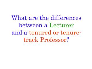 What are the differences between a Lecturer and a  tenured or tenure-track Professor ?