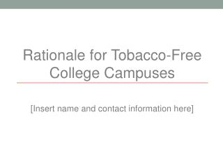 Rationale for Tobacco-Free College Campuses [Insert name and contact information here]