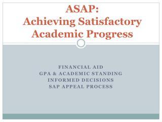 ASAP:  Achieving  Satisfactory Academic Progress