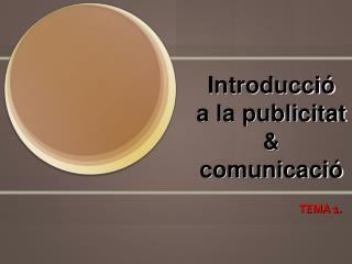 Introducció  a la publicitat  & comunicació