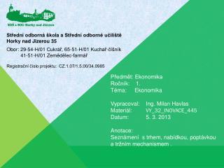 Předmět: Ekonomika Ročník:    1. Téma:    Ekonomika Vypracoval:Ing. Milan Havlas
