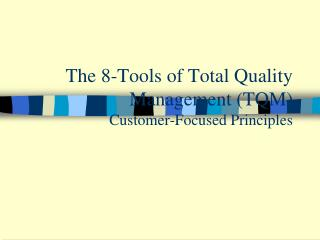 The 8-Tools of Total Quality Management (TQM) Customer-Focused Principles