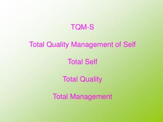 TQM-S Total Quality Management of Self Total Self Total Quality Total Management