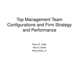 Top Management Team Configurations and Firm Strategy and Performance