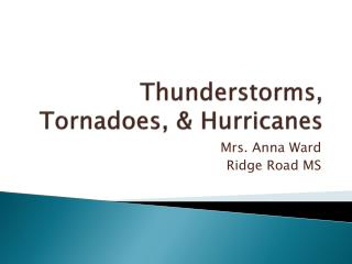 Thunderstorms, Tornadoes, & Hurricanes