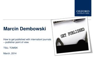 Marcin Dembowski How to get published with internationl journals  � publisher point of view.