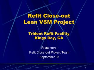 Refit Close-out Lean VSM Project Trident Refit Facility  Kings Bay, GA