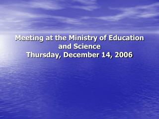 Meeting at the Ministry of Education and Science Thursday, December 14, 2006