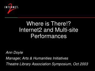 Where is There!?  Internet2 and Multi-site Performances