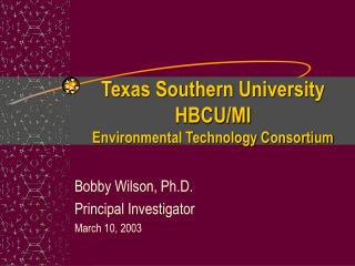 Texas Southern University HBCU/MI Environmental Technology Consortium