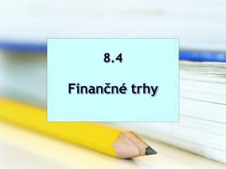 8.4 Finančné trhy