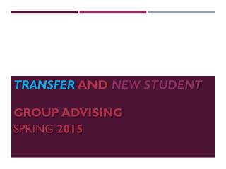 Transfer  and  New Student GROUP ADVISING    Spring  2015
