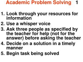 Academic Problem Solving    1 Look through your resources for information Use a whisper voice
