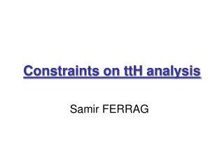 Constraints on ttH analysis