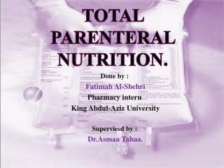 Total parenteral nutrition.