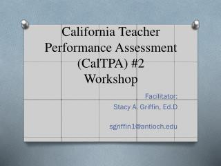 California Teacher Performance Assessment (CalTPA)  #2 Workshop