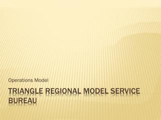 Triangle regional model service bureau