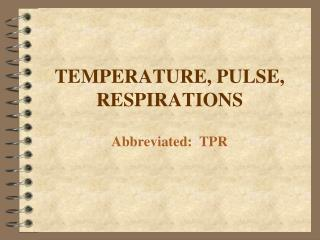 TEMPERATURE, PULSE, RESPIRATIONS