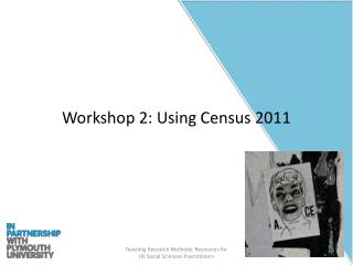 Workshop 2: Using Census 2011