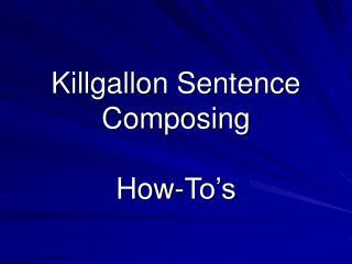 Killgallon Sentence Composing How-To's