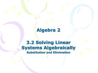 Algebra 2 3.2 Solving Linear Systems Algebraically Substitution and Elimination