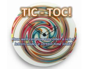 TIC - TOC!