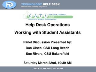 Help Desk Operations  Working with Student Assistants Panel Discussion Presented by: