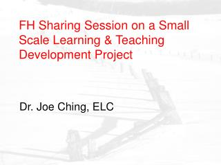 FH Sharing Session on a Small Scale Learning & Teaching Development Project