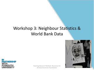 Workshop 3: Neighbour Statistics & World Bank Data