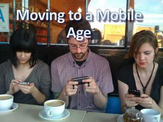 Moving to a Mobile Age