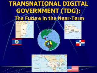 TRANSNATIONAL DIGITAL GOVERNMENT (TDG):  The Future in the Near-Term