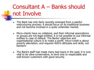 Consultant A – Banks should not Involve