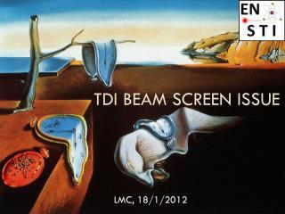 TDI Beam screen issue