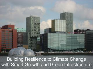 Building Resilience to Climate Change with Smart Growth and Green Infrastructure
