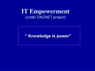IT Empowerment (under DACNET project)