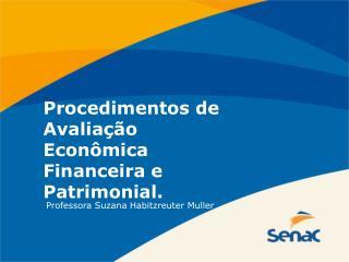 Procedimentos de Avaliação Econômica Financeira e Patrimonial.