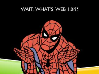 Wait,   what's  Web  1.0 ???