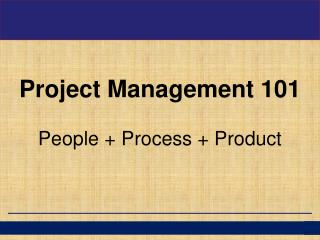 Project Management 101 People + Process + Product